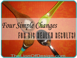 Four Simple Changes for Big Health Results!