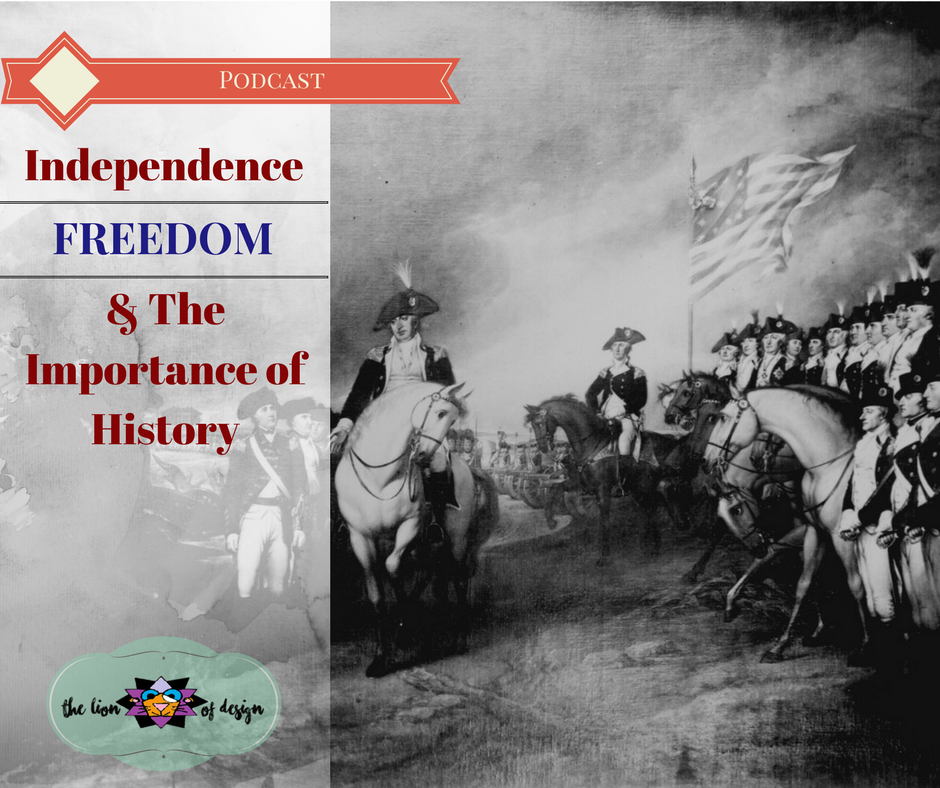 Independence, Freedom, & the Importance of History