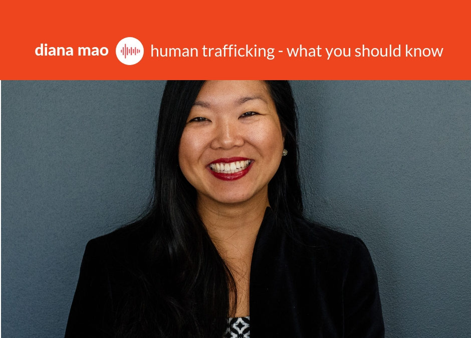Podcast #4: Diana Mao – The Reality Of Human Trafficking