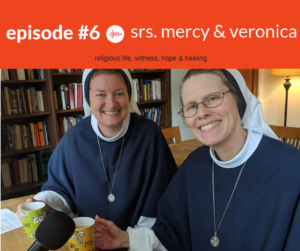 Podcast Interview with Sisters Mercy and Veronica