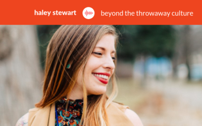 Podcast #10: Haley Stewart – Beyond the Throwaway Culture
