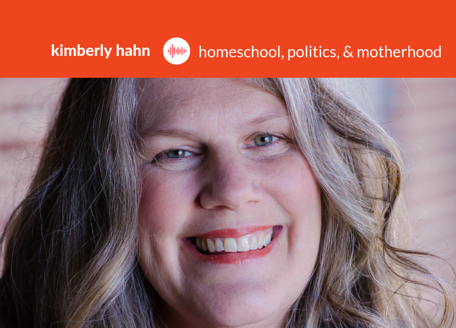 Podcast #11: Kimberly Hahn – Homeschool, Politics, and Motherhood
