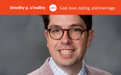 Podcast #12: Timothy P. O'Malley, Ph.D. – The Hookup Culture