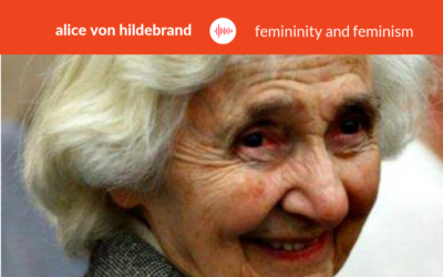 Podcast #14: Alice von Hildebrand – Femininity and Feminism