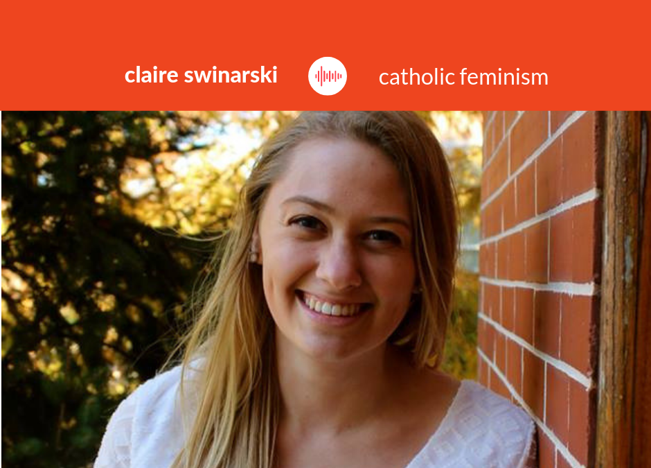 Podcast #18: Claire Swinarski – Catholicism and Feminism Compatibility