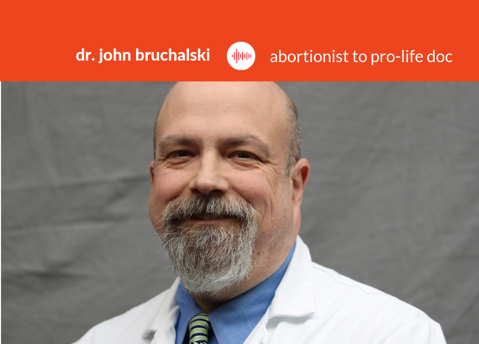 Podcast #19: Dr. John Bruchalski – Abortionist to Pro-Life Doctor