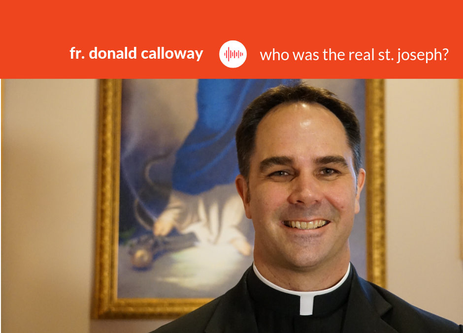 Podcast #21: Fr. Donald Calloway – Consecration to St. Joseph