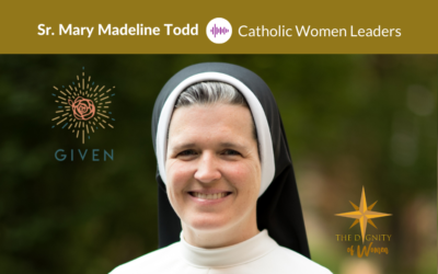 Podcast #30: Sr. Mary Madeline Todd – The GIVEN Institute
